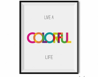 Live a Colorful life Inspirational Decor Motivational Quotes Positive Quotes Typography Wall Art 11x14 8x10 Printable Colorful Art Print