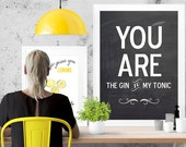 You are the Gin to my Tonic - typographic poster in over 155 colors. A3 luxury poster print.