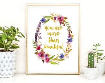 "5 SIZES INCLUDED! Gorgeous ""You Are More Than Beautiful"" - Printable Art - Instant Download."