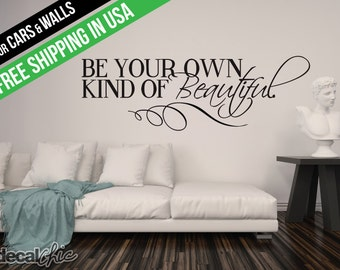 Be Your Own Kind Of Beautiful ~ Wall Decal ~ CarDecal ~ Laptop Decal ~ Custom Size and Color ~ Free Shipping Within USA