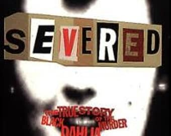 AMOK / SEVERED: The Black Dahlia Murder - by John Gilmore / L A True Crime / Unsolved Gruesome Murder Mystery
