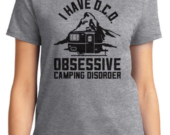 I Have O.C.D. Obsessive Camping Disorder Camping Unisex & Women's T-shirt Short Sleeve 100% Cotton S-2XL Great Gift (T-CA-36)
