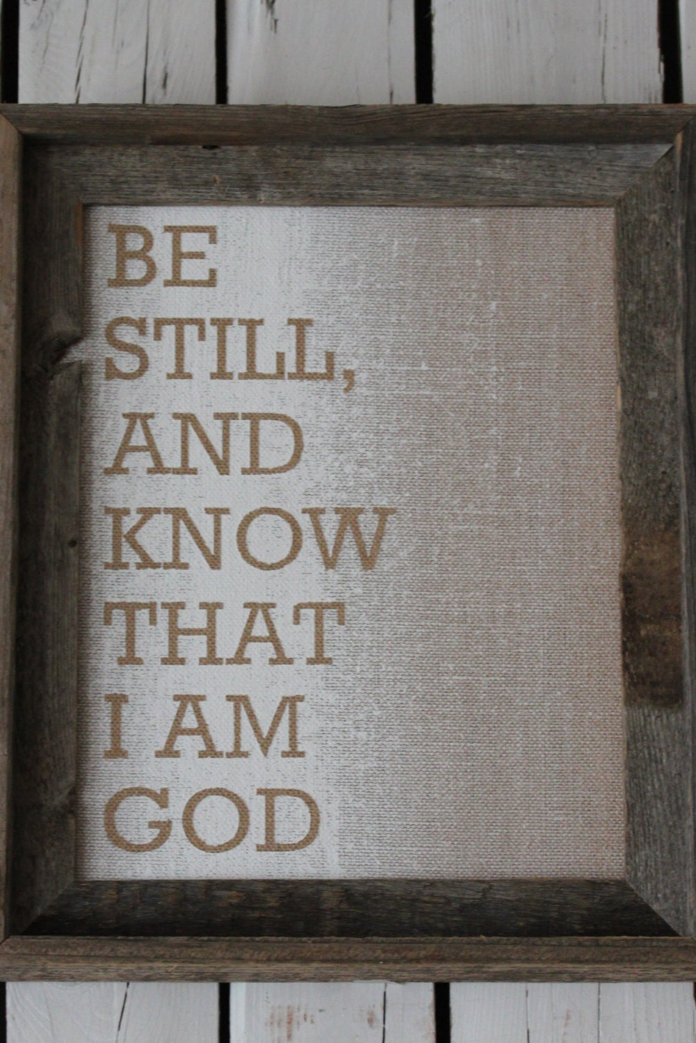 Burlap Canvas-Be Still and Know That I Am God-Ready to frame