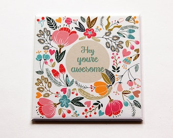 Youre Awesome Magnet, Floral magnet, Magnet, Fridge magnet, Kitchen Magnet, Stocking Stuffer, Flower Magnet, Your are awesome (5459)
