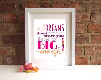 If Your Dreams Don't Scare You They're Not Big Enough - 8x10 inch print