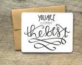 You are (literally) the best- greeting notecard