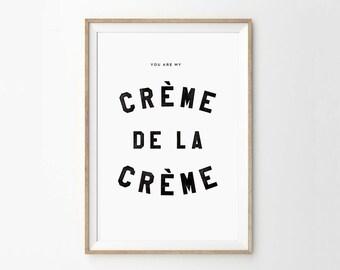 You Are My Creme de la Creme print - Typography Quote Art - Home Decor Print - Hand Printed Letters Art