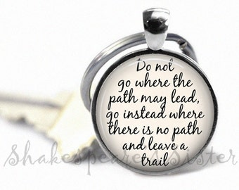 Inspirational Key Chain - Do Not Go Where the Path May Lead - Affirmation Key Chain - Key Fob