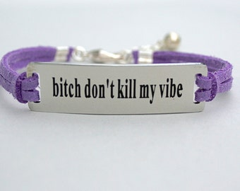 Bitch Don't Kill My Vibe , Stainless Steel Bracelet, Faux Suede Leather Cord,  AdjustableW/ Ext. Chain,  ST755