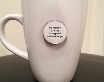 Quote | Mug | Magnet | No Reason To Stay Is a Good Reason to Go