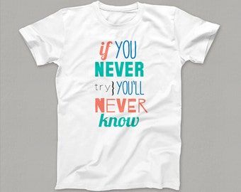"""The Blue, Orange and Teal """"If You Never Try You'll Never Know"""" White, Soft-Fitted Tee-Shirt Top"""