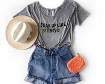 I Soak Up Like This Flowy T-Shirt, Beyonce Lyrics, I Woke Up Like This, Summer Vacation
