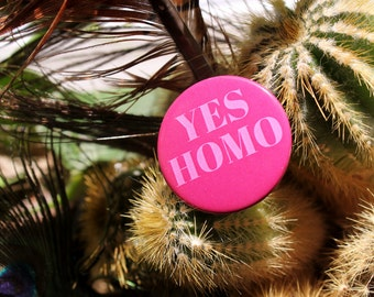 Yes homo, gay pride, LGBT pride 32mm pin back badge