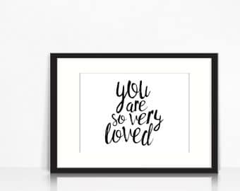 You Are So Very Loved - Version C - Instant Download - Printable Art - Black & White - 8 x 10