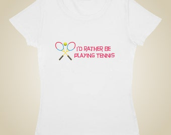 Women's tennis t shirt - I'd rather be playing tennis