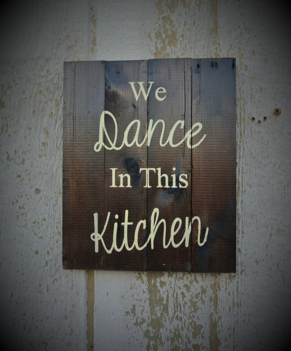 Farmhouse Kitchen Sign We Dance Rustic Home Decor Yellow Signs