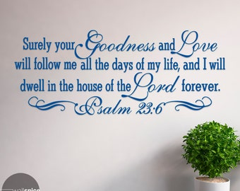 Psalm 23:6 Surely Your Goodness And Love Will Follow Me All The Days Of My Life Vinyl Wall Decal Sticker