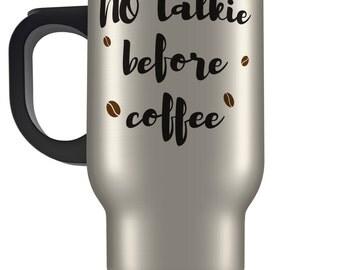 NO talkie before COFFEE travel mug. Funny novelty travel mug design. Personalised gift