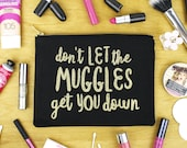 Don't Let The Muggles Get You Down- Black and Gold Glitter - Makeup Bag / Cosmetic Bag / Organiser / Zipper Pouch / Clutch