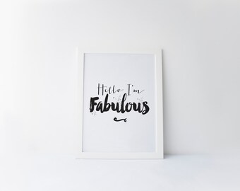 """PRINTABLE Art """"Hello I'm Fabulous"""" Typography Art Print Be Awesome Today Today is a Great Day Word Art Home Decor Instant Download"""