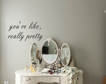 You're like, really pretty - wall decal, funny, cute wall art, Mean Girls