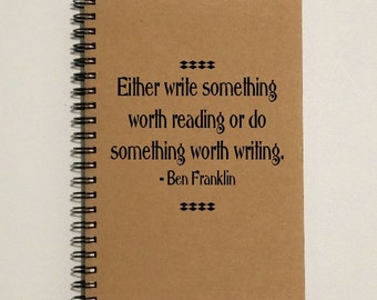 Writing Notebook - Either write something worth reading or do something worth writing - 5 x 7 Journal, Notebook, Ben Franklin Quote, Journal
