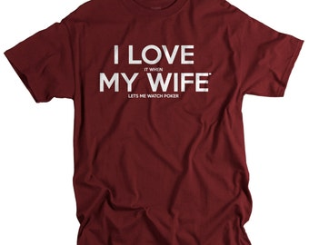 Poker Player Gifts - Poker Lover - Funny Mens Tshirts - I Love It When My Wife T shirts