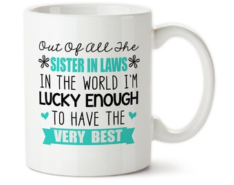 Out Of All The Sister In Laws In The World, I'm Lucky Enough To Have The Very Best, Coffee mug, Best sister in law