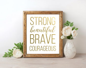 Strong Beautiful Brave Courageous Gold Foil Print FREE US SHIPPING