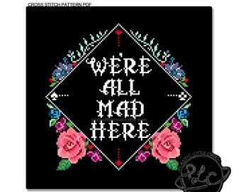 We're all mad here. Modern Alice in Wonderland inspired Cross Stitch Pattern. Digital Download PDF.
