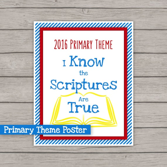 Poster - LDS Primary 2016 Theme PRINTABLE I Know The Scriptures Are ...