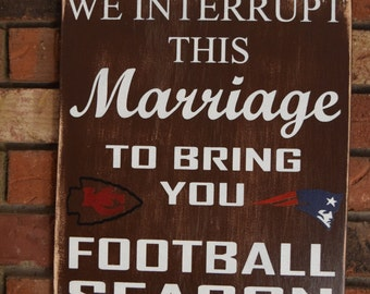 We interrupt this marriage to bring you football season, Team sign, Marriage Sign, Husband Sign, Sports sign, Rustic Sports sign, Man Cave