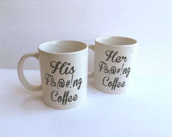 His f*@#!ng coffee, Her f&@#!ng coffee, His and Hers Mugs, Couples Mugs, Set of 2