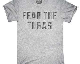 Fear The Tubas T-Shirt, Hoodie, Tank Top, Gifts