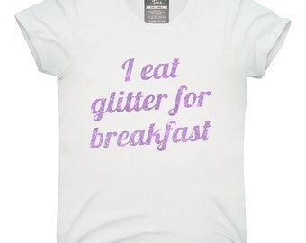 I Eat Glitter For Breakfast T-Shirt, Hoodie, Tank Top, Gifts