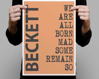 Samuel Beckett - quote - We are all Born mad - wall art print poster gift