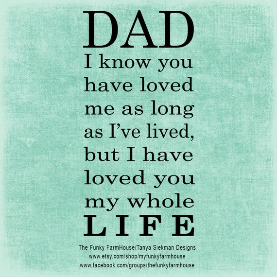 SVG & PNG - Dad, I know you have loved me as long as I've lived ...but I have loved you my whole LIFE!