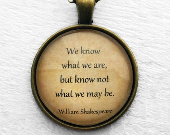 """William Shakespeare  """"We know what we are, but know not what we may be."""" Pendant and Necklace"""