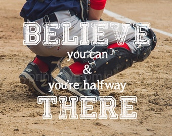 Believe You Can & You're Halfway There 8x10 Fine Art Photography Baseball Print