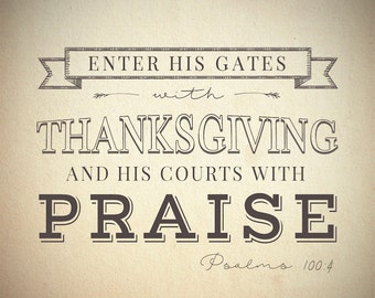 Enter His Gates with Thanksgiving and His Courts With Praise!  Digital Print- Instant Download 16x20 inches