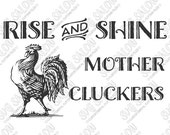 Rise and Shine Mother Cluckers Funny Rooster Sign Shirt Decal Cutting File Print Clipart in Svg, Eps, Dxf, Png, and Jpeg Cricut & Silhouette