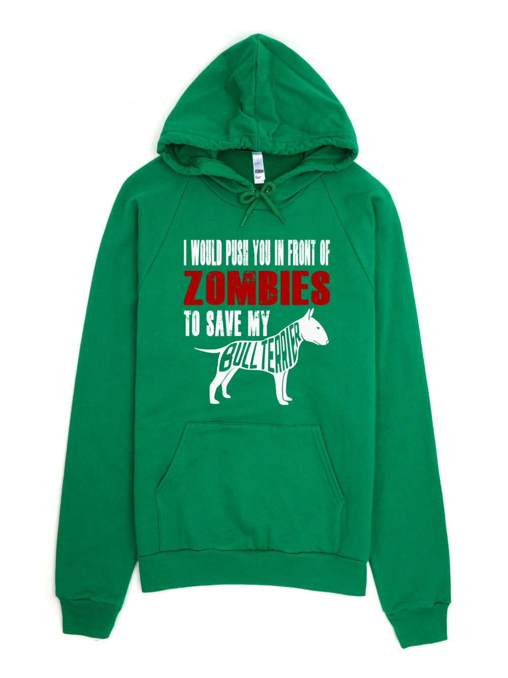 Bull Terrier Sweatshirt - I Would Push You In Front Of Zombies To Save My Bull Terrier Hoodie