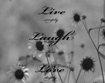 Live Simply Laugh Often Love Deeply Inspirational Art Quote Black and White Photography Sunflowers Frameable Photo Wall Hanging Office Decor
