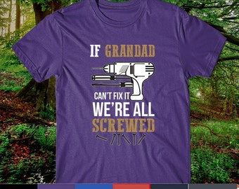 Grandad Shirt. If Grandad Can't Fix it We're All Screwed. Cool Gift for Father's Day