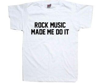 Rock Music Made Me Do It Rocker Rock and Roll Band T-Shirt TSHIRT SHIRT  T1088