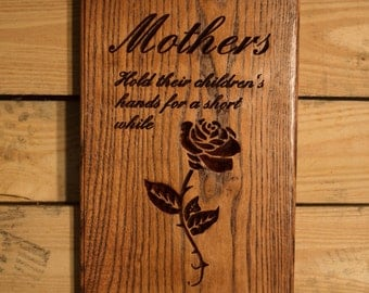 Mothers Hold Their Children's Hands For A Short While, But Their Hearts Forever Hardwood Mothers Day Sign