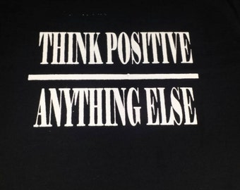 Think Positive Over Anything Else (Hoodies/T shirts )