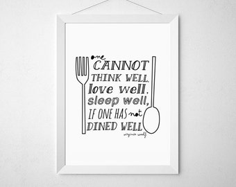Kitchen Poster One cannot think well,love well(...)Virginia Woolf kitchen prints,food quote,Kitchen print,flower print, food print,eat print