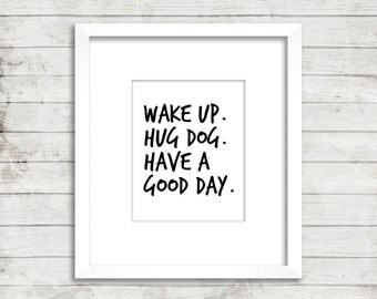 Wake Up Hug Dog Have a Good Day Printable