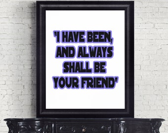 Always be your friend Spock Quote, Star Trek, Wrath of Khan, Movie Quotes, Instant Download, Digital Prints, Captain Kirk, Movie Posters